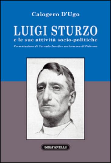 Luigi Sturzo e le sue attività socio-politiche - Calogero D'Ugo |
