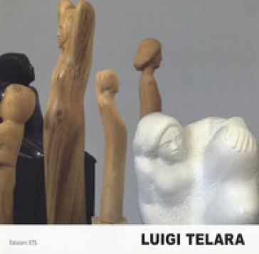 Luigi Telara. Un percorso fra arte, poesia e tecnica. Ediz. a colori - G. Bernardini |