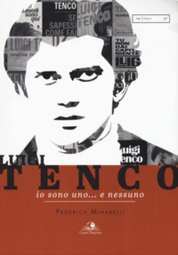 Luigi Tenco. Io sono uno... e nessuno - Federica Minarelli |