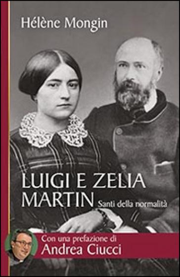 Luigi e Zelia Martin. Santi della normalità - Helene Mongin  