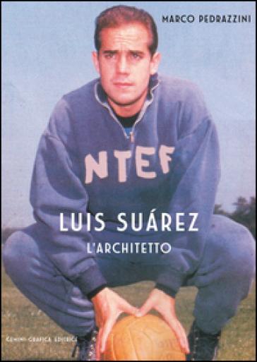 Luis Suarez. L'architetto - Marco Pedrazzini | Rochesterscifianimecon.com