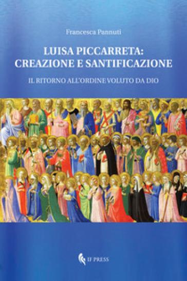 Luisa Piccarreta: creazione e santificazione. Il ritorno all'ordine voluto da Dio - Francesca Pannuti | Ericsfund.org