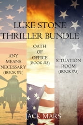 Luke Stone Thriller Bundle: Any Means Necessary (#1), Oath of Office (#2) and Situation Room (#3)