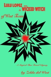 Lulu Lopez Vs. the Wicked Witch of West Texas: A Magical Time-travel Odyssey
