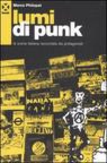 Lumi di punk. La scena italiana raccontata dai protagonisti - Marco Philopat | Rochesterscifianimecon.com