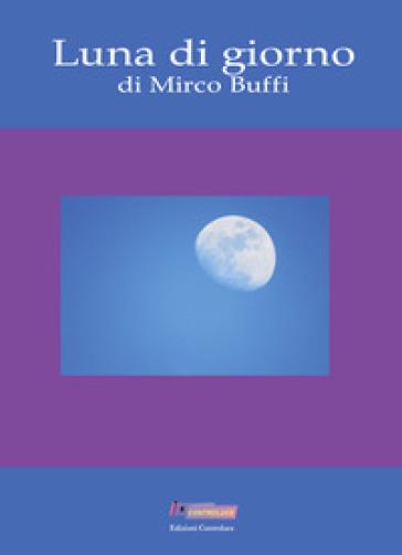 Luna di giorno - Mirco Buffi |