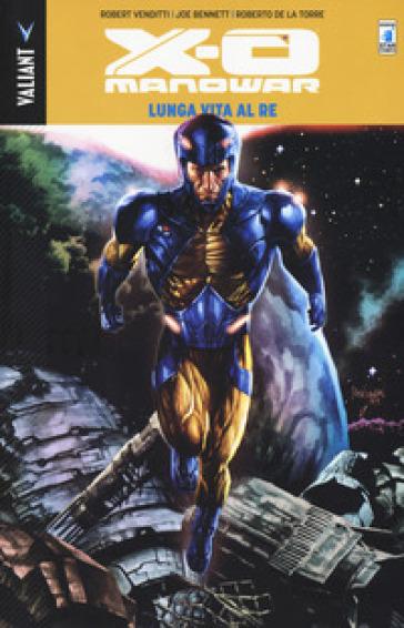Lunga vita al re. X-O Manowar. 12. - Robert Venditti | Rochesterscifianimecon.com