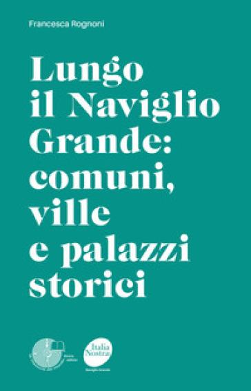 Lungo il Naviglio Grande: comuni, ville e palazzi storici - Francesca Rognoni | Thecosgala.com