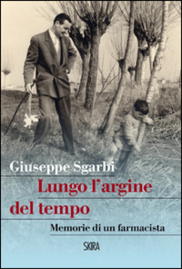 Lungo l'argine del tempo. Memorie di un farmacista. - Giuseppe Sgarbi | Kritjur.org