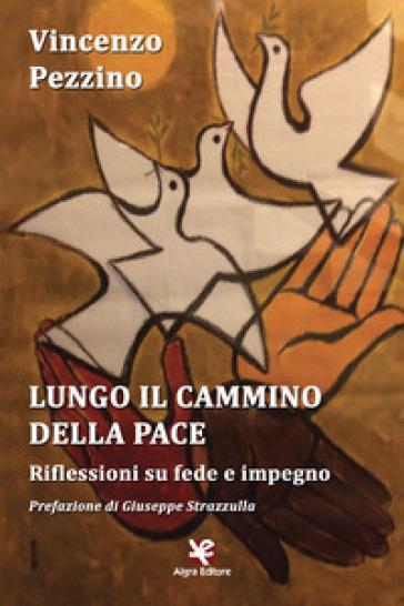 Lungo il cammino della pace. Riflessioni su fede e impegno - Vincenzo Pezzino |