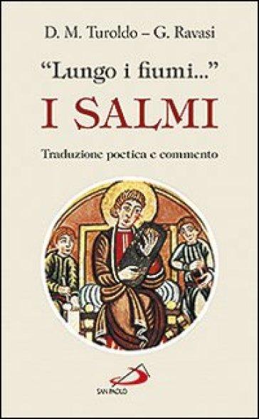 «Lungo i fiumi...». I salmi. Traduzione poetica e commento - Gianfranco Ravasi | Ericsfund.org