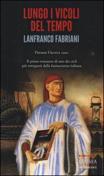 Lungo i vicoli del tempo - Lanfranco Fabriani | Rochesterscifianimecon.com