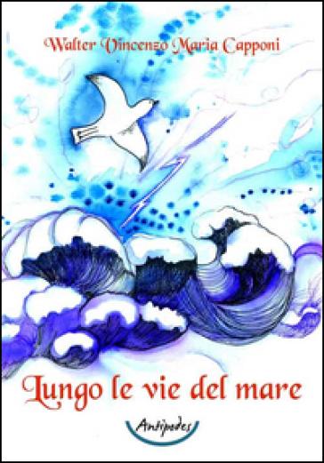 Lungo le vie del mare - Walter V. Capponi | Jonathanterrington.com