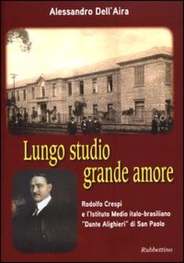 Lungo studio grande amore. Rodolfo Crespi e l'Istituto Medio italo-brasiliano «Dante Alighieri» di San Paolo - Alessandro Dell'Aira |