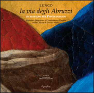 Lungo la via degli Abruzzi. Un restauro per Pescocostanzo. Ediz. illustrata
