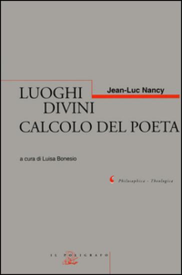 Luoghi divini. Calcolo del poeta - Jean-Luc Nancy |