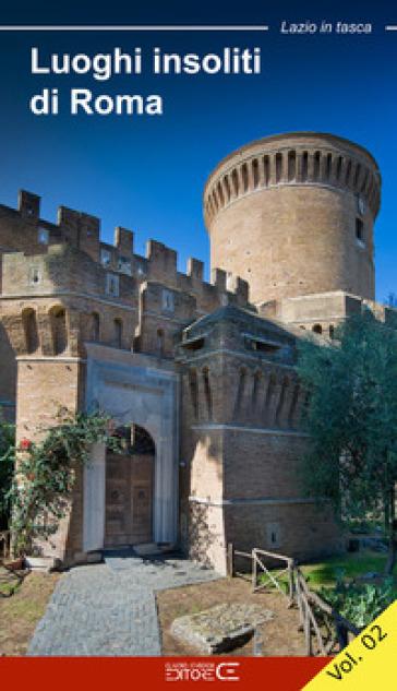 Luoghi insoliti di Roma. La città fuori le mura. 2. - Federica Padovani | Ericsfund.org