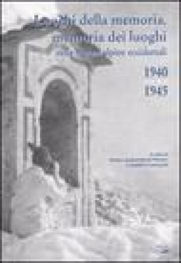 Luoghi della memoria, memoria dei luoghi nelle regioni alpine occidentali (1940-1945) - Ersilia Alessandrone Perona | Ericsfund.org