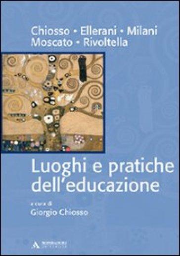 Luoghi e pratiche dell'educazione - G. Chiosso |