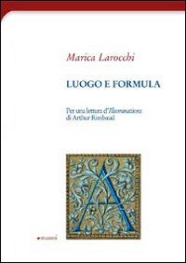Luogo e formula. Per una lettura d'illuminations di Arthur Rimbaud - Marica Larocchi pdf epub