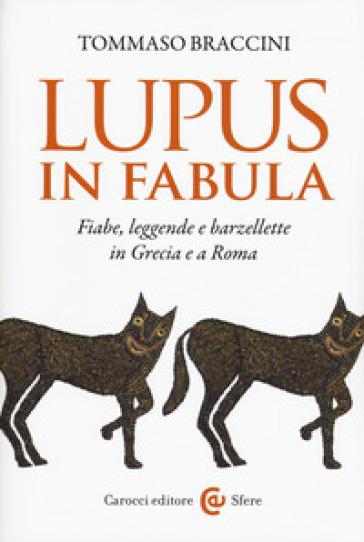 Lupus in fabula. Fiabe, leggende e barzellette in Grecia e a Roma - Tommaso Braccini   Ericsfund.org