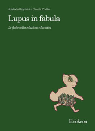Lupus in fabula. Le fiabe nella relazione educativa - Adalinda Gasparini |