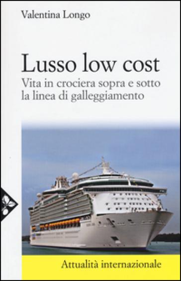 Lusso low cost. Vita in crociera sopra e sotto la linea di galleggiamento - Valentina Longo | Thecosgala.com
