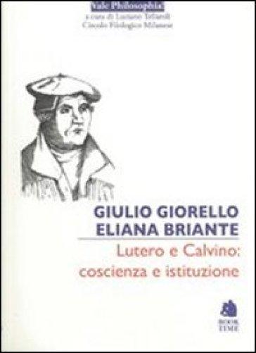 Lutero e Calvino: coscienza e istituzione - Giulio Giorello  