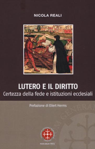Lutero e il diritto. Certezza della fede e istituzioni ecclesiali - Nicola Reali pdf epub