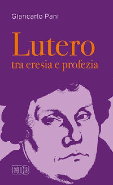 Lutero tra eresia e profezia - Giancarlo Pani | Ericsfund.org