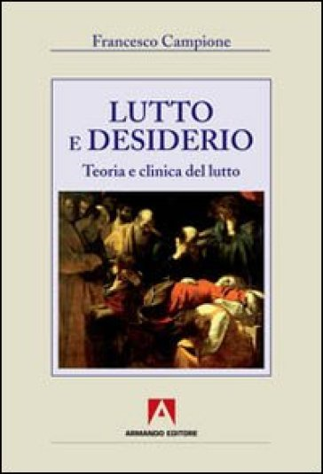 Lutto e desiderio. Teoria e clinica del lutto - Francesco Campione | Rochesterscifianimecon.com