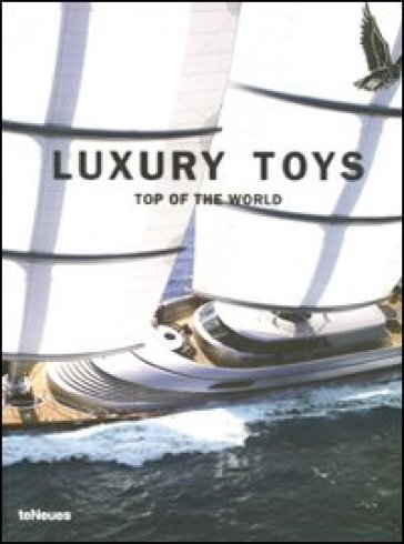 Luxury toys. Top of the world. Ediz. multilingue