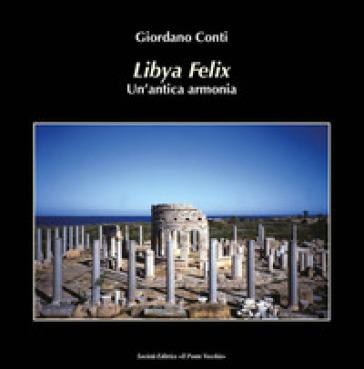 Lybia felix. Un'antica armonia - Giordano Conti |