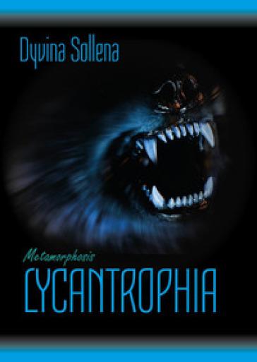 Lycantrophia. Metamorphosis series. Ediz. italiana. 2. - Dyvina Sollena | Rochesterscifianimecon.com