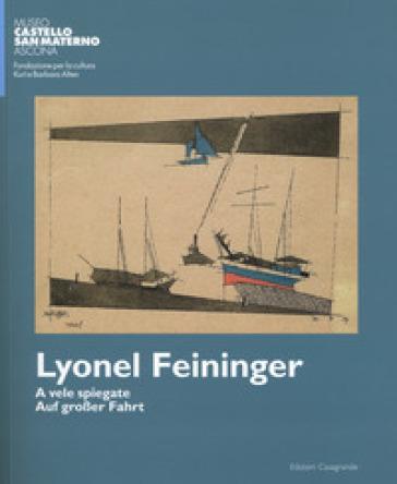 Lyonel Feininger. A vele spiegate-Auf grosser fahrt. Ediz. bilingue - U. Fasani |