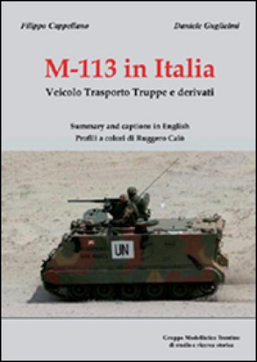 M-113 in Italia. Veicolo Trasporto Truppe e Derivati. Ediz. italiana e inglese - Filippo Cappellano | Thecosgala.com