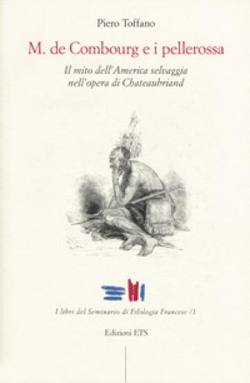 M. De Combourg e i pellerossa. Il mito dell'America selvaggia nell'opera di Chateaubriand - Piero Toffano   Jonathanterrington.com