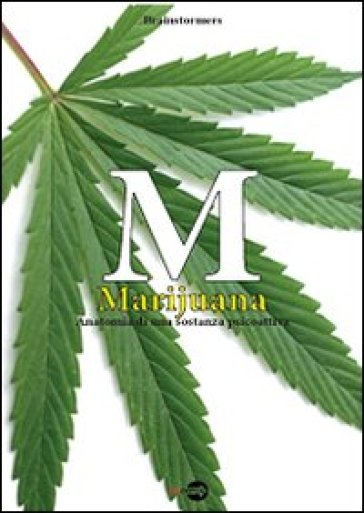 M. Marijuana. Anatomia di una sostanza psicoattiva - Brainstormers  