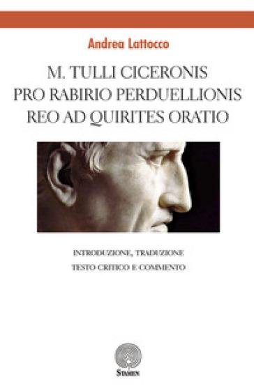 M. Tulli Ciceronis Pro Rabirio perduellionis reo ad Quirites oratio. Introduzione, testo critico, traduzione e commento - Andrea Lattocco   Rochesterscifianimecon.com