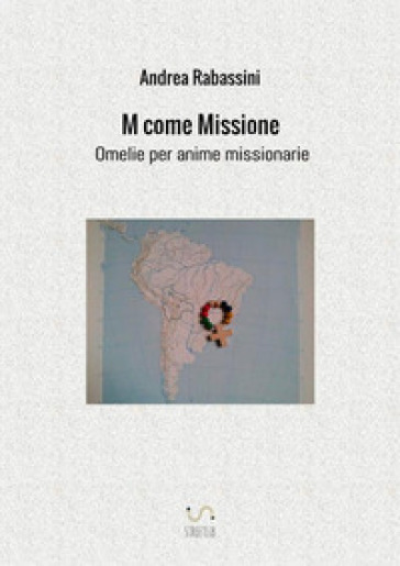 M come missione. Omelie per anime missionarie