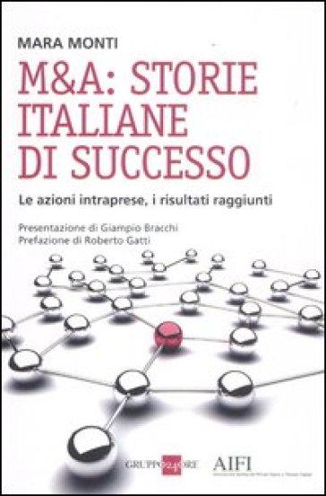 M&A: storie italiane di successo. Le azioni intraprese, i risultati raggiunti - Mara Monti  