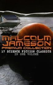 MALCOLM JAMESON Premium Collection - 17 Science Fiction Classics in One Volume