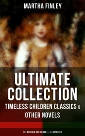 MARTHA FINLEY Ultimate Collection - Timeless Children Classics & Other Novels