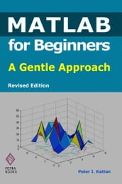 MATLAB for Beginners: A Gentle Approach - Revised Edition