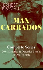 MAX CARRADOS - Complete Series: 20+ Mysteries & Detective Stories in One Volume