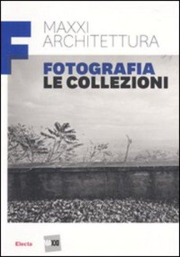 MAXXI architettura. Fotografia. Le collezioni - Francesca Fabiani | Ericsfund.org