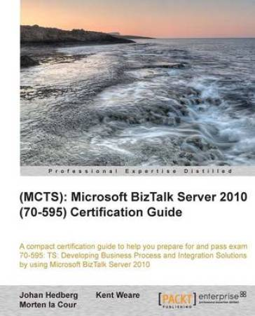 MCTS Microsoft BizTalk Server 2010 (70-595) Certification Guide
