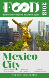 MEXICO CITY - 2018 - The Food Enthusiast s Complete Restaurant Guide