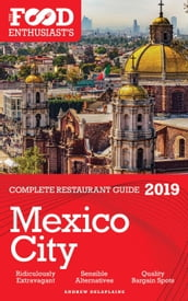 MEXICO CITY - 2019 -The Food Enthusiast s Complete Restaurant Guide