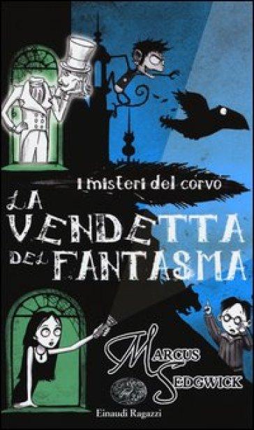 I MISTERI DEL CORVO - LA VENDETTA DEL FANTASMA - Markus Sedgwick |